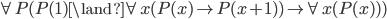 \forall P(P(1) \land \forall x(P(x) \to P(x+1)) \to \forall x(P(x)))
