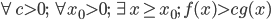 \forall c > 0;\; \forall x_0 > 0;\; \exists x \geq x_0;\; f(x) > c g(x)
