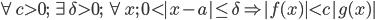 \forall c > 0;\;\exists \delta > 0;\;\forall x;\;0 < |x - a| \leq \delta \Rightarrow |f(x)| < c |g(x)|