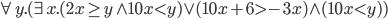 \forall y . (\exist x . (2x \ge y \wedge 10x \lt y) \vee (10x + 6 \gt -3x) \wedge (10x \lt y))