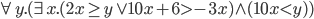 \forall y . (\exist x .(2x \ge y \vee 10x + 6 \gt -3x) \wedge (10x \lt y))