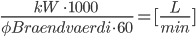 \frac { kW \ \cdot 1000 \ } {\phi Braendvaerdi \cdot 60} = [\frac{L}{min}]