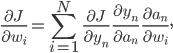 frac {partial J} {partial w_i} = sum_ {i=1}^{N} ; frac {partial J} {partial y_n} ;frac {partial y_n} {partial a_n} ;frac {partial a_n} {partial w_i},