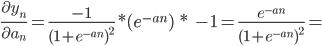 \frac {\partial y_n} {\partial a_n} = \frac {-1} {(1 + e^{-a_n})^2} * (e^{-an}) \;* \;-1 = \frac {e^{-an}} {(1+ e^{- a_n})^2}} =