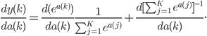 \frac {dy(k)}{da(k)} = \frac {d(e^{a(k)})}{da(k)} \frac {1}{\sum^{K}_{j=1} \;e^{a(j)}} + \frac {d[\sum^{K}_{j=1} \;e^{a(j)}]^{-1}}{da(k)}.
