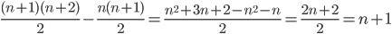 \frac{ ( n + 1 )( n + 2 ) }{ 2 } - \frac{ n( n + 1 ) }{ 2 } = \frac{ n^2 + 3n + 2 - n^2 - n }{ 2 } = \frac{ 2n + 2 }{ 2 } = n + 1