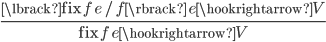 \frac{\displaystyle \lbrack \mathsf{fix}\;f\;e\,/\,f \rbrack\;e \hookrightarrow V}{\displaystyle \mathsf{fix}\;f\;e \hookrightarrow V}