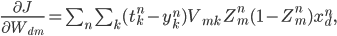 \frac{\partial J}{\partial W_{dm}} = \sum_{n} \; \sum_{k} (t^n_k - y^n_k) V_{mk} \;Z^n_m (1 - Z^n_m) x^n_d,