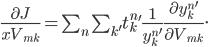 \frac{\partial J}{{xV_{mk}}} = \sum_{n} \; \sum_{k'} t^n_k' \frac {1}{y^n_k'} \frac {\partial y^n_k'} {\partial V_{mk}}.
