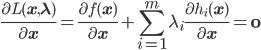 \frac{\partial L(\bf{x},\bf{\lambda})}{\partial \bf{x}} = \frac{\partial f(\bf{x})}{\partial \bf{x}} + \displaystyle\sum_{i=1}^m \lambda_i\frac{\partial h_i(\bf{x})}{\partial \bf{x}} = \bf{\0}