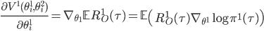 \frac{\partial V^1(\theta_i^1,\theta_i^2)}{\partial \theta_i^1} = \nabla_{\theta_1} \mathbb{E} R_O^1(\tau) = \mathbb{E} \left( R_O^1(\tau) \nabla_{\theta^1} \log \pi^1(\tau) \right)