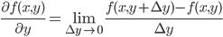 \frac{\partial f(x,y)}{\partial y}=\lim_{\Delta y\to 0}\frac{f(x,y+\Delta y)-f(x,y)}{\Delta y}