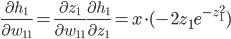 \frac{\partial h_{1}}{\partial w_{11}} =\frac{\partial z_{1}}{\partial w_{11}} \frac{\partial h_{1}}{\partial z_{1}} = x \cdot (-2z_{1}e^{-z_{1}^{2}})