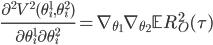 \frac{\partial^2 V^2(\theta_i^1,\theta_i^2)}{\partial \theta_i^1 \partial \theta_i^2} = \nabla_{\theta_1} \nabla_{\theta_2} \mathbb{E} R_O^2(\tau)