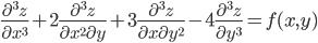 \frac{\partial^3 z}{\partial x^3}+2\frac{\partial^3 z}{\partial x^2   \partial y}+3\frac{\partial^3 z}{\partial x \partial y^2}-4\frac{\partial^3 z}{\partial y^3} = f(x,y)
