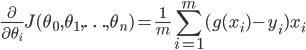 \frac{\partial}{\partial \theta_i} J(\theta_0,\theta_1,\ldots,\theta_n) = \frac{1}{m}\displaystyle\sum_{i=1}^{m}(g(x_i) - y_i)x_i