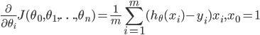 \frac{\partial}{\partial \theta_i} J(\theta_0,\theta_1,\ldots,\theta_n) = \frac{1}{m}\displaystyle\sum_{i=1}^{m}(h_\theta(x_i) - y_i)x_i, x_0=1