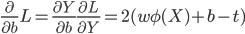 \frac{\partial}{\partial b} L = \frac{\partial Y}{\partial b} \frac{\partial L}{\partial Y} = 2(w\phi(X)+b-t)