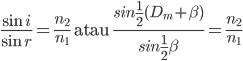 \frac{\text{sin }i}{\text{sin }r}=\frac{n_{2}}{n_{1}}\text{ atau }\frac{sin\frac{1}{2}(D_{m}+\beta )}{sin\frac{1}{2}\beta }=\frac{n_{2}}{n_{1}}