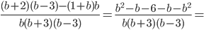 \frac{(b+2)(b-3)-(1+b)b}{b(b+3)(b-3)}=\frac{b^2-b-6-b-b^2}{b(b+3)(b-3)}=