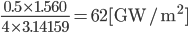 \frac{0.5\times1.560}{4\times3.14159}=62[\mathrm{GW/m}^2]