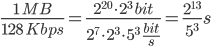 \frac{1 \ MB}{128 \ Kbps}=\frac{2^{20}\cdot2^3 \ bit}{2^7\cdot2^3\cdot 5^3 \ \frac{bit}{s}}=\frac{2^{13}}{5^3}s