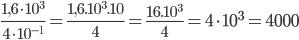 \frac{1,6\cdot10^3}{4\cdot10^{-1}}=\frac{1,6.10^3.10}{4}=\frac{16.10^3}{4}=4\cdot 10^3=4000