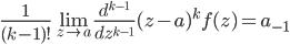 \frac{1}{(k-1)!} \lim_{z \to a} \frac{d^{k-1}}{dz^{k-1}}(z-a)^{k}f(z)=a_{-1}
