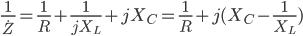 \frac{1}{\dot{Z}}=\frac{1}{R}+\frac{1}{jX_L}+jX_C=\frac{1}{R}+j(X_C-\frac{1}{X_L})
