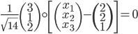 \frac{1}{\sqrt{ 14}} \begin{pmatrix} 3 \\ 1 \\ 2 \end{pmatrix} \circ \left[\begin{pmatrix} x_1 \\ x_2 \\ x_3 \end{pmatrix} - \begin{pmatrix} 2 \\ 2 \\ 1 \end{pmatrix}\right] = 0