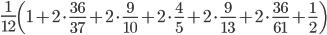 \frac{1}{12}\left(1+2\cdot\frac{36}{37}+2\cdot\frac{9}{10}+2\cdot\frac{4}{5}+2\cdot\frac{9}{13}+2\cdot\frac{36}{61}+\frac{1}{2} \right)