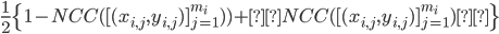 \frac{1}{2} \{1- NCC ( [(x_{i,j},y_{i,j} ) ]_{j=1}^{m_i})) + NCC( [(x_{i,j},y_{i,j} ) ]_{j=1}^{m_i}) \}