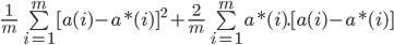 \frac{1}{m}\sum\limits_{i = 1}^m {{{[a(i) - a*(i)]}^2} + \frac{2}{m}\sum\limits_{i = 1}^m {a*(i)} .[a(i) - a*(i)]