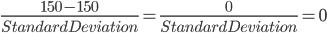 \frac{150-150}{Standard Deviation}=\frac{0}{Standard Deviation}=0