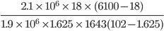 \frac{2.1 \ \times \ 10^6 \ \times \ 18 \ \times \ (6100 -18)}{1.9 \ \times \ 10^6 \ \times 1.625 \ \times \ 1643 (102 - 1.625)}