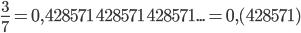 \frac{3}{7} = 0,428571\ 428571\ 428571... = 0,(428571)