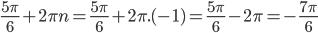 \frac{5\pi}{6}+2\pi n = \frac{5\pi}{6}+2\pi.(-1)= \frac{5\pi}{6}-2\pi=-\frac{7\pi}{6}