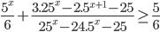 \frac{5^x}{6}+\frac{3.25^x-2.5^{x+1}-25}{25^x-24.5^x-25}\geq \frac{5}{6}