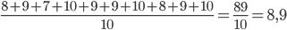 frac{8+9+7+10+9+9+10+8+9+10}{10}=frac{89}{10}=8,9