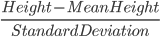 \frac{Height - MeanHeight}{Standard Deviation}