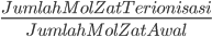 \frac{Jumlah Mol Zat Terionisasi}{Jumlah Mol Zat Awal}