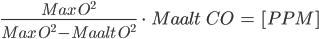 \frac{Max \ O^{2}}{Max \ O^{2}-Maalt \ O^{2}} \ \cdot \ Maalt \ \ CO \ = \ [PPM]