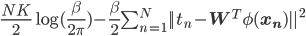 \frac{NK}{2} \log (\frac{\beta}{2 \pi}) - \frac{\beta}{2} \sum^N_{n=1} || t_n - \mathbf{W}^T \phi(\mathbf{x_n}) ||^2