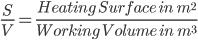 \frac{S}{V} = \frac{Heating \ Surface \ in \ \ m^2}{ Working \ Volume \ in \ \ m^3}