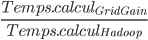 \frac{Temps.calcul_{GridGain}}{Temps.calcul_{Hadoop}}