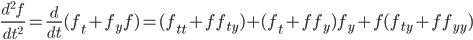 \frac{d^2f}{dt^2}=\frac{d}{dt}(f_t+f_yf)=(f_{tt}+ff_{ty})+(f_t+ff_y)f_y+f(f_{ty}+ff_{yy})