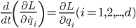 \frac{d}{dt}\left(\frac{\partial L}{\partial\dot{q}_{i}}\right)=\frac{\partial L}{\partial q_{i}} ~~ (i=1,2,...,d)