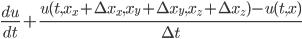 \frac{du}{dt} + \frac{u(t,x_x+\Delta x_x,x_y+\Delta x_y,x_z+\Delta x_z)-u(t,x)}{\Delta t}