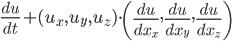 \frac{du}{dt}+(u_x ,u_y,u_z)\cdot\left( \frac{du}{dx_x} , \frac{du}{dx_y} ,  \frac{du}{dx_z}\right)