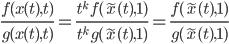\frac{f(x(t),t)}{g(x(t),t)}=\frac{t^{k}\, f(\tilde{x}(t),1)}{t^{k}\,g(\tilde{x}(t),1)}=\frac{f(\tilde{x}(t),1)}{g(\tilde{x}(t),1)}